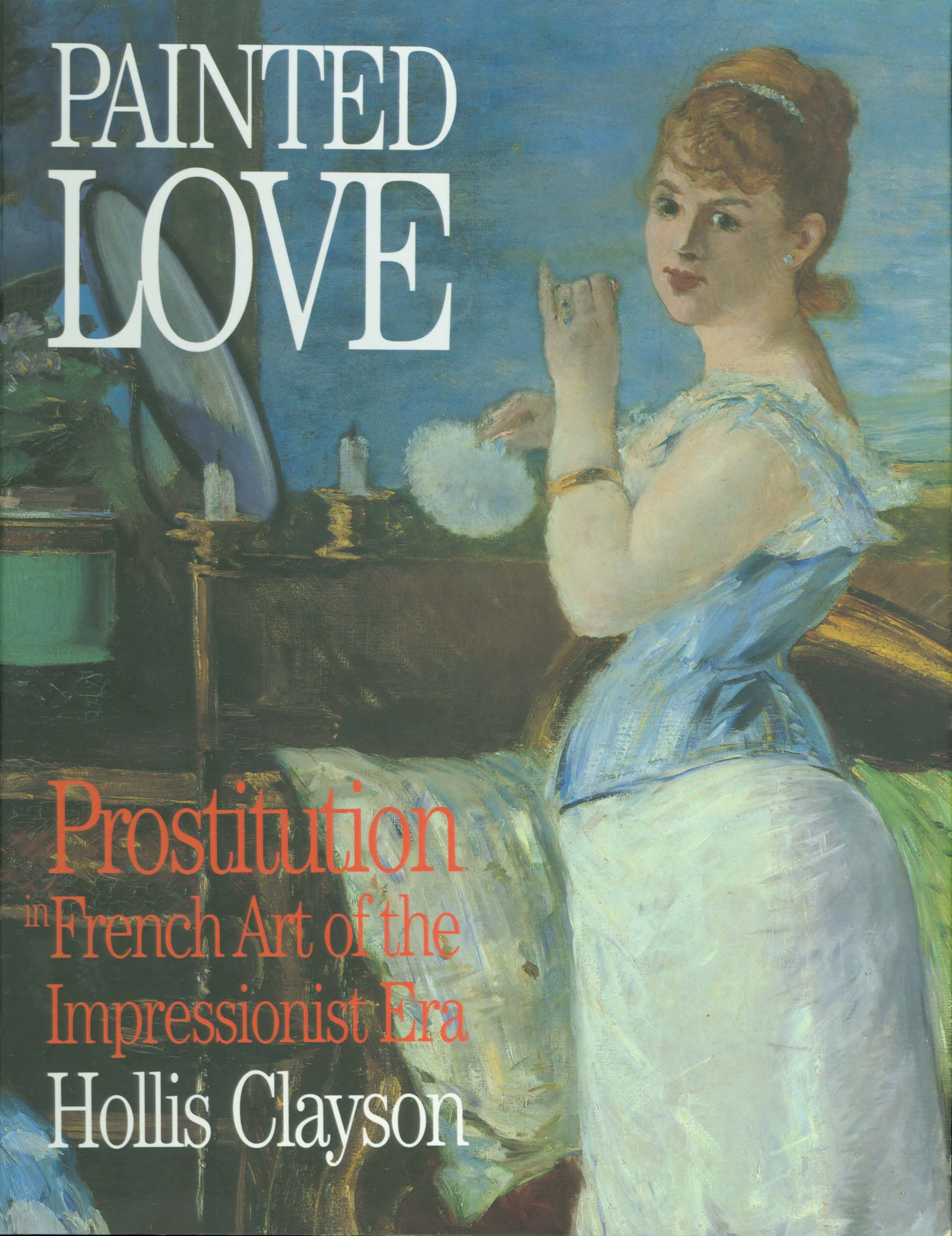 Painted Love: Prostitution in French Art of the Impressionist Era  Hollis Clayson  2003