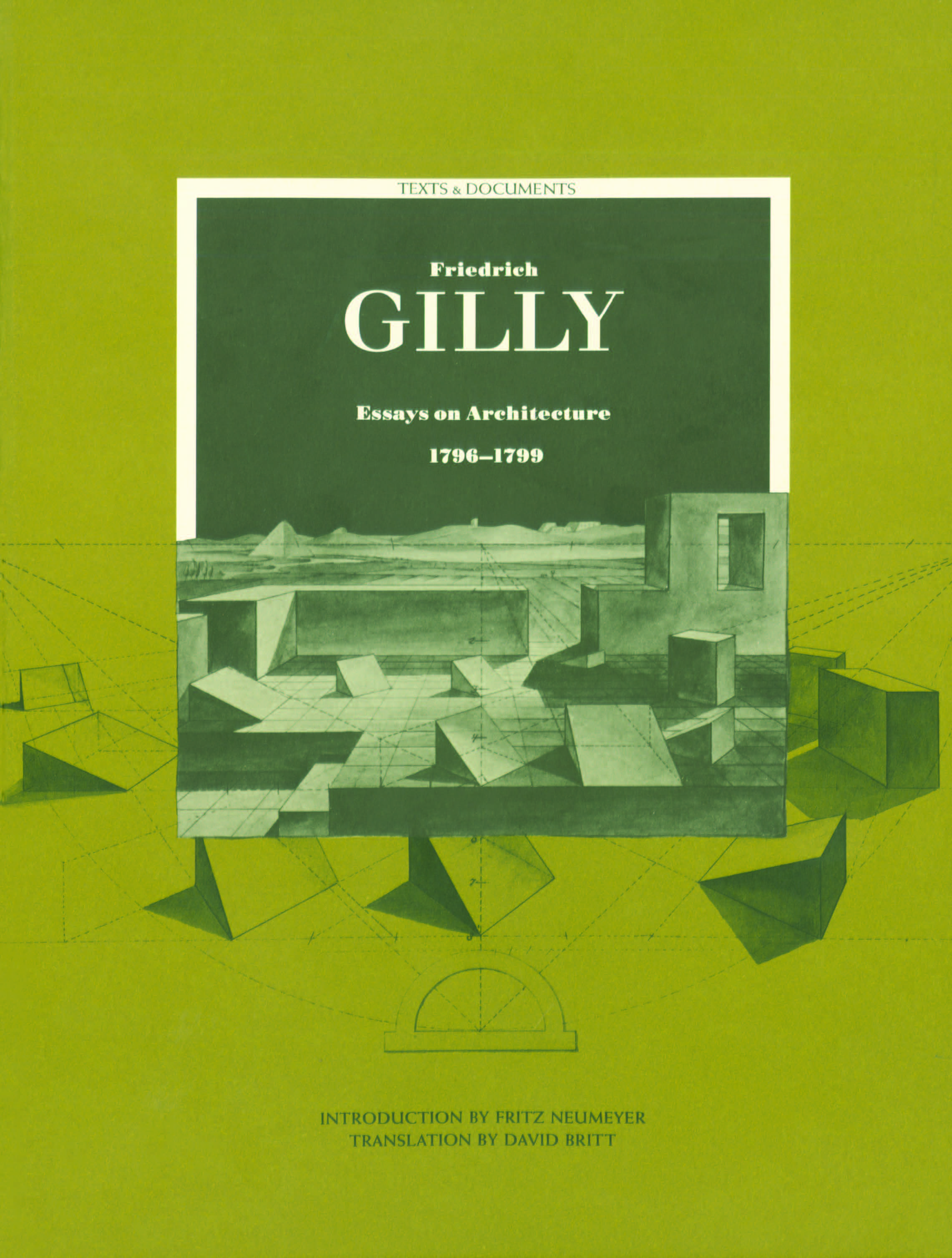 Friedrich Gilly: Essays on Architecture, 1796-1799  Introduction by Fritz Neumeyer  Translation by David Britt  1994