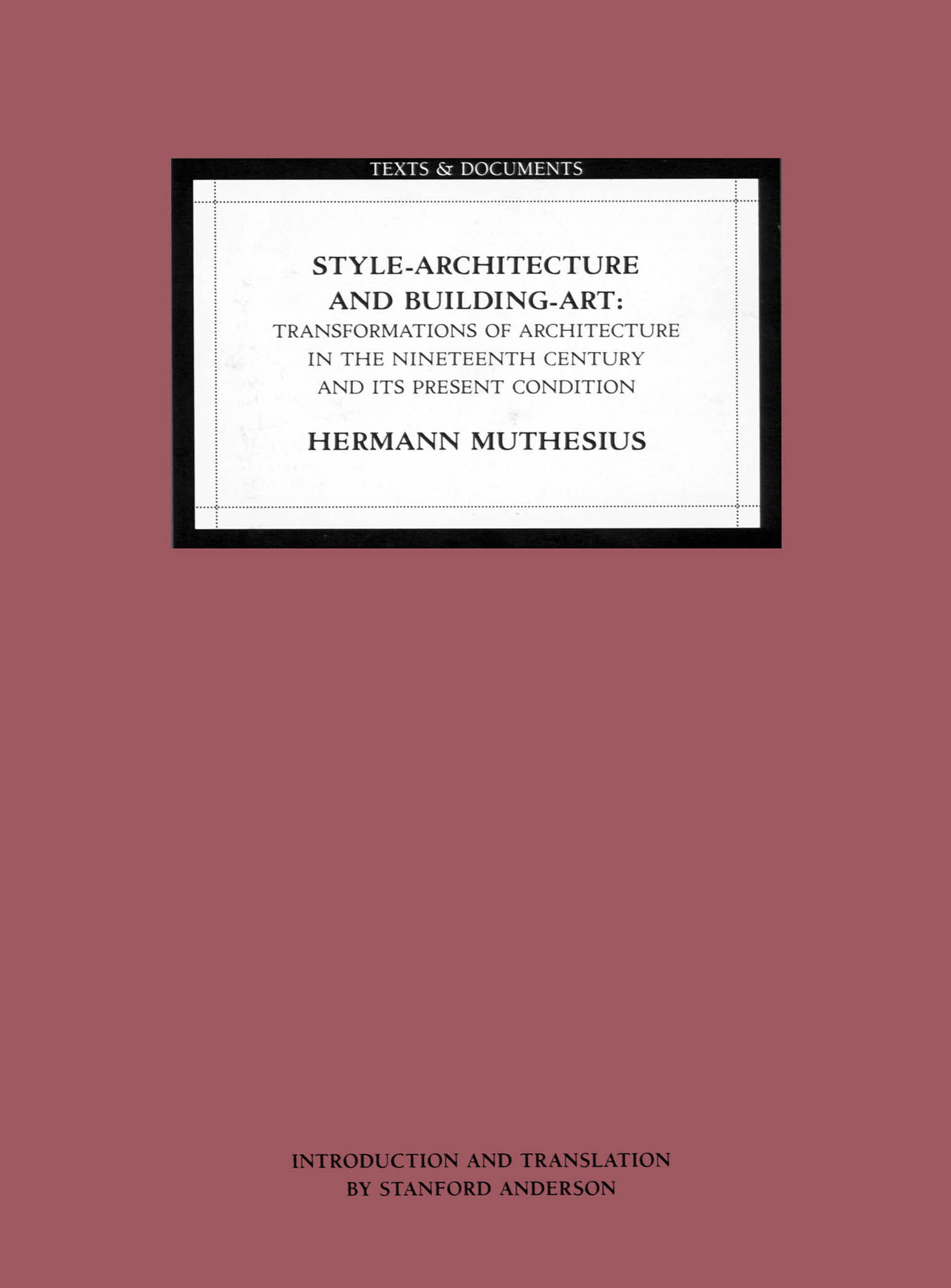 Style-Architecture and Building-Art: Transformations of Architecture in the Nineteenth Century and Its Present Condition  Hermann Muthesius  Introduction and translation by Stanford Anderson  1994