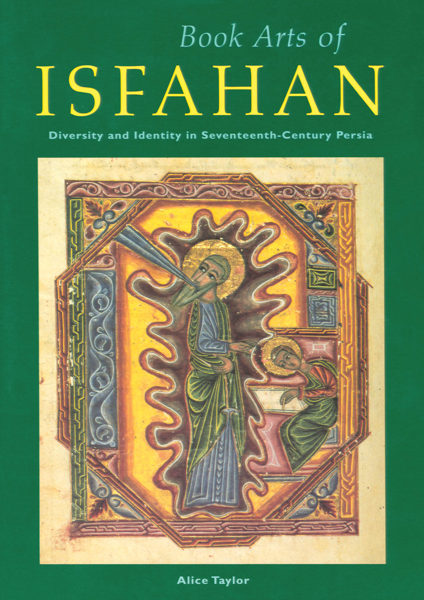 Book Arts of Isfahan: Diversity and Identity in Seventeenth-Century Persia  Alice Taylor  1995