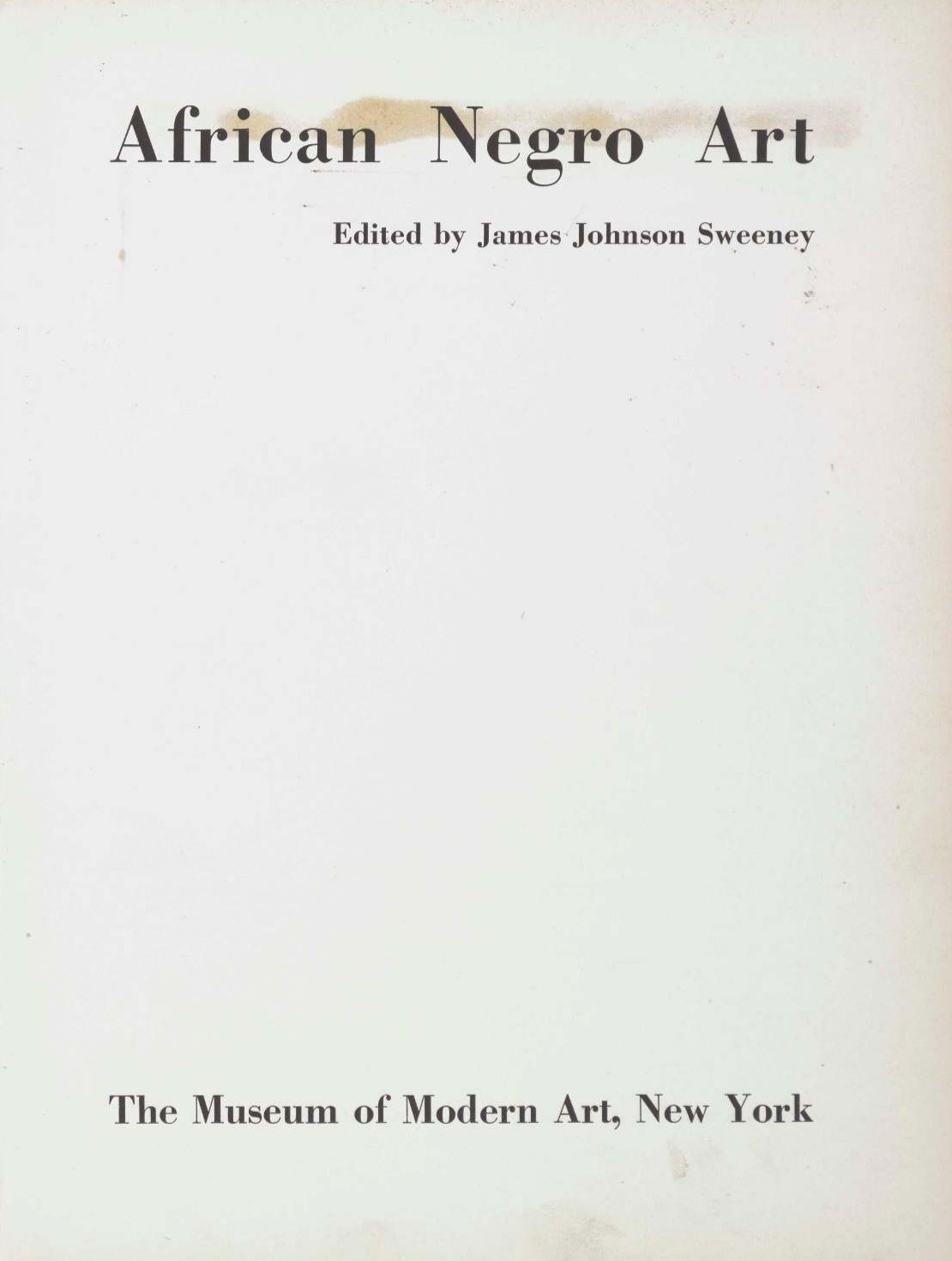 African Negro art / Edited by James Johnson Sweeney. — New York : The Museum of Modern Art, 1935