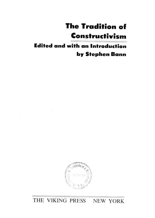 The Tradition of Constructivism / Edited and with an Introduction by Stephen Bann. — New York : The Viking Press, 1974