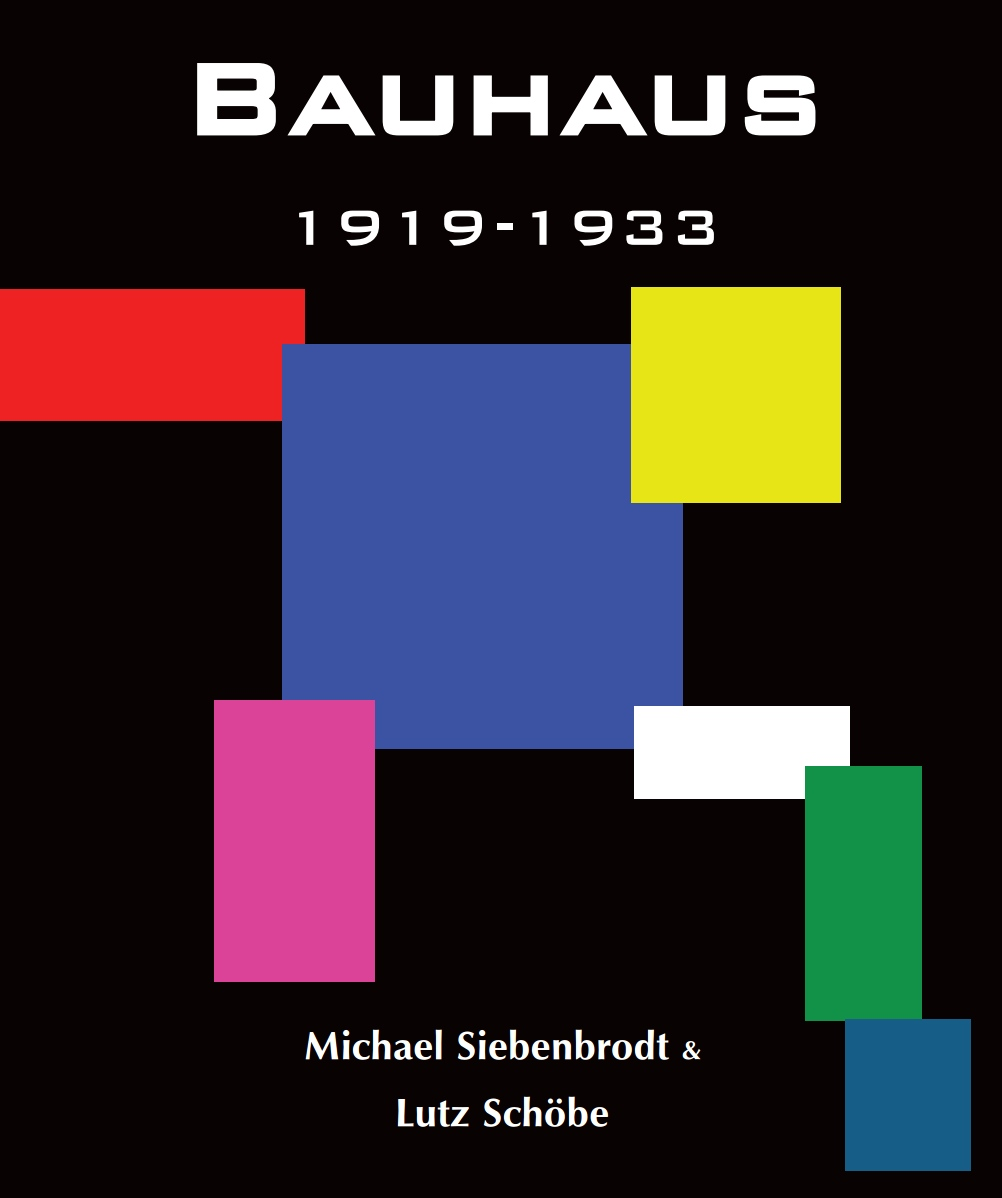 BAUHAUS : 1919-1933, Weimar-Dessau-Berlin / Michael Siebenbrodt; Lutz Schobe. — New York : Parkstone International, 2012