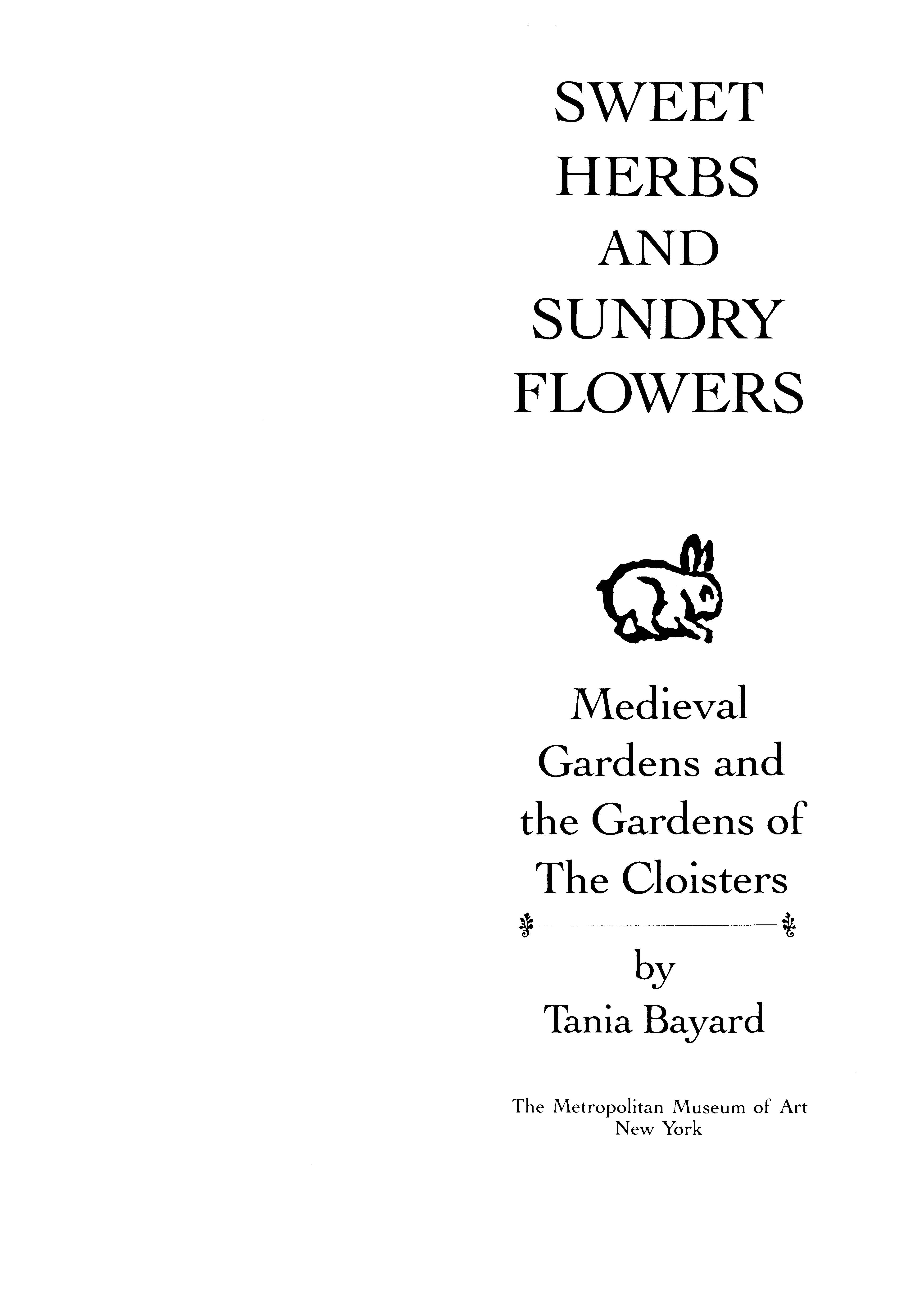 Sweet Herbs and Sundry Flowers: Medieval Gardens and the Gardens of The Cloisters / Tania Bayard. — New York : Metropolitan Museum of Art, 1997