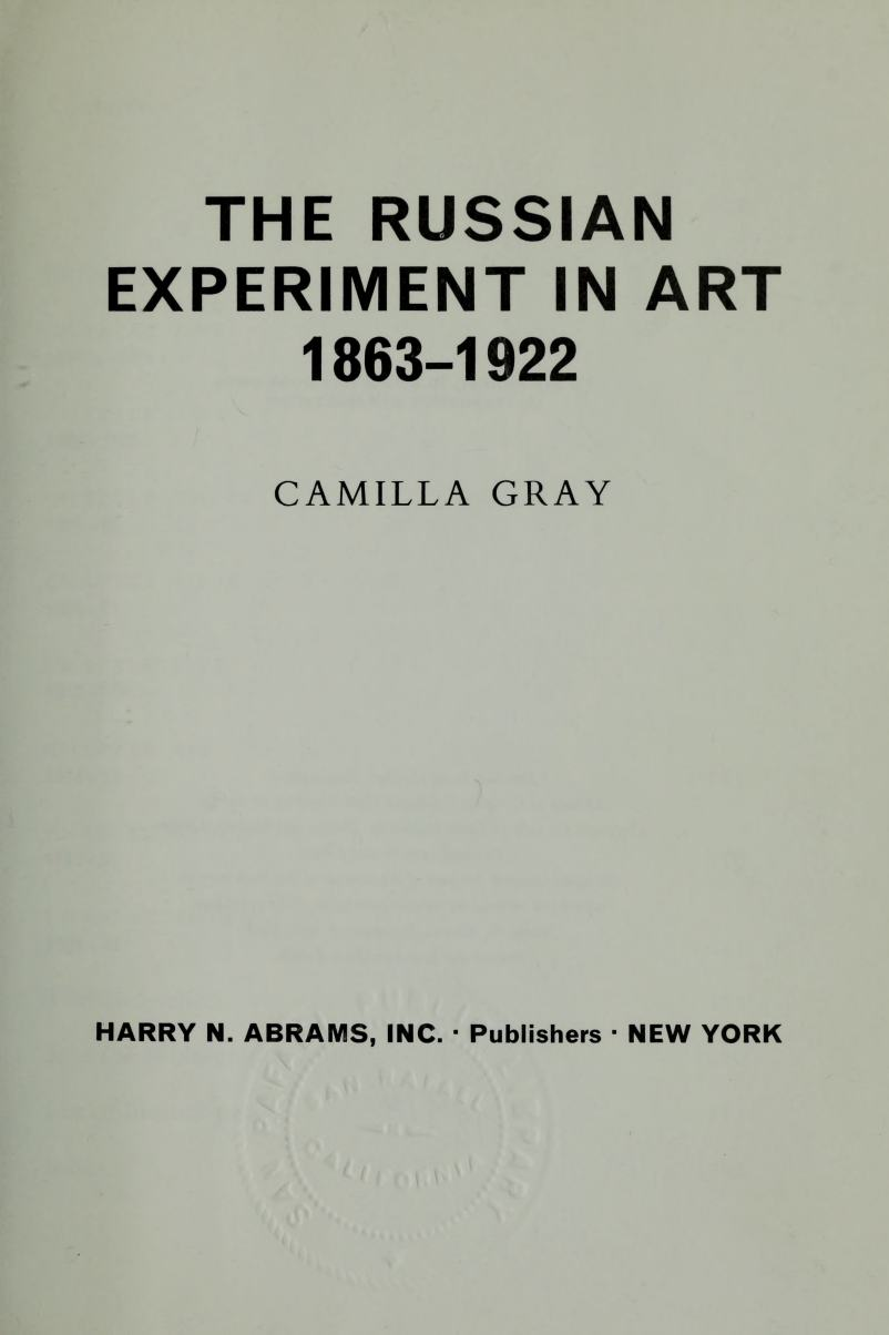 The Russian Experiment in Art: 1863—1922 / by Camilla Gray. — New York : Harry N. Abrams, Inc., 1970