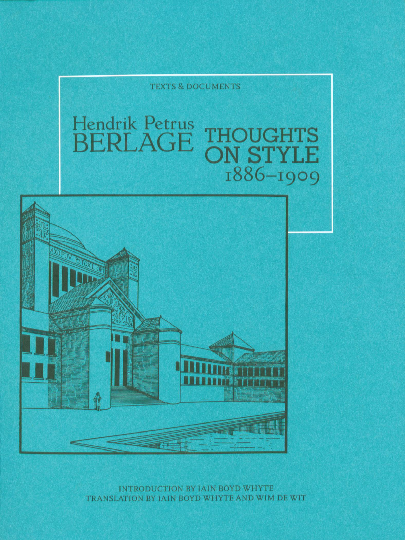 Hendrik Petrus Berlage : Thoughts on Style, 1886—1909 / Introduction by Iain Boyd Whyte ; Translation by Iain Boyd Whyte and Wim de Wit. — Santa Monica : The Getty Center, 1996