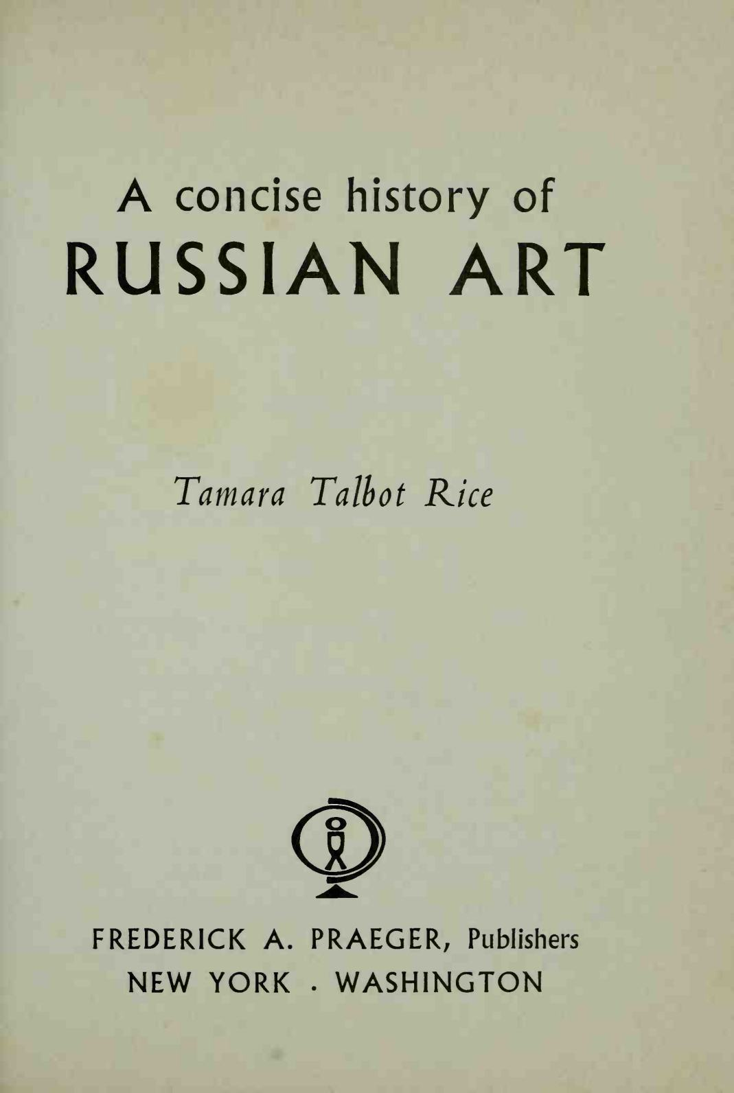 A concise history of Russian art / Tamara Talbot Rice. — New York ; Washington : Frederick A. Praeger, Publishers, 1963
