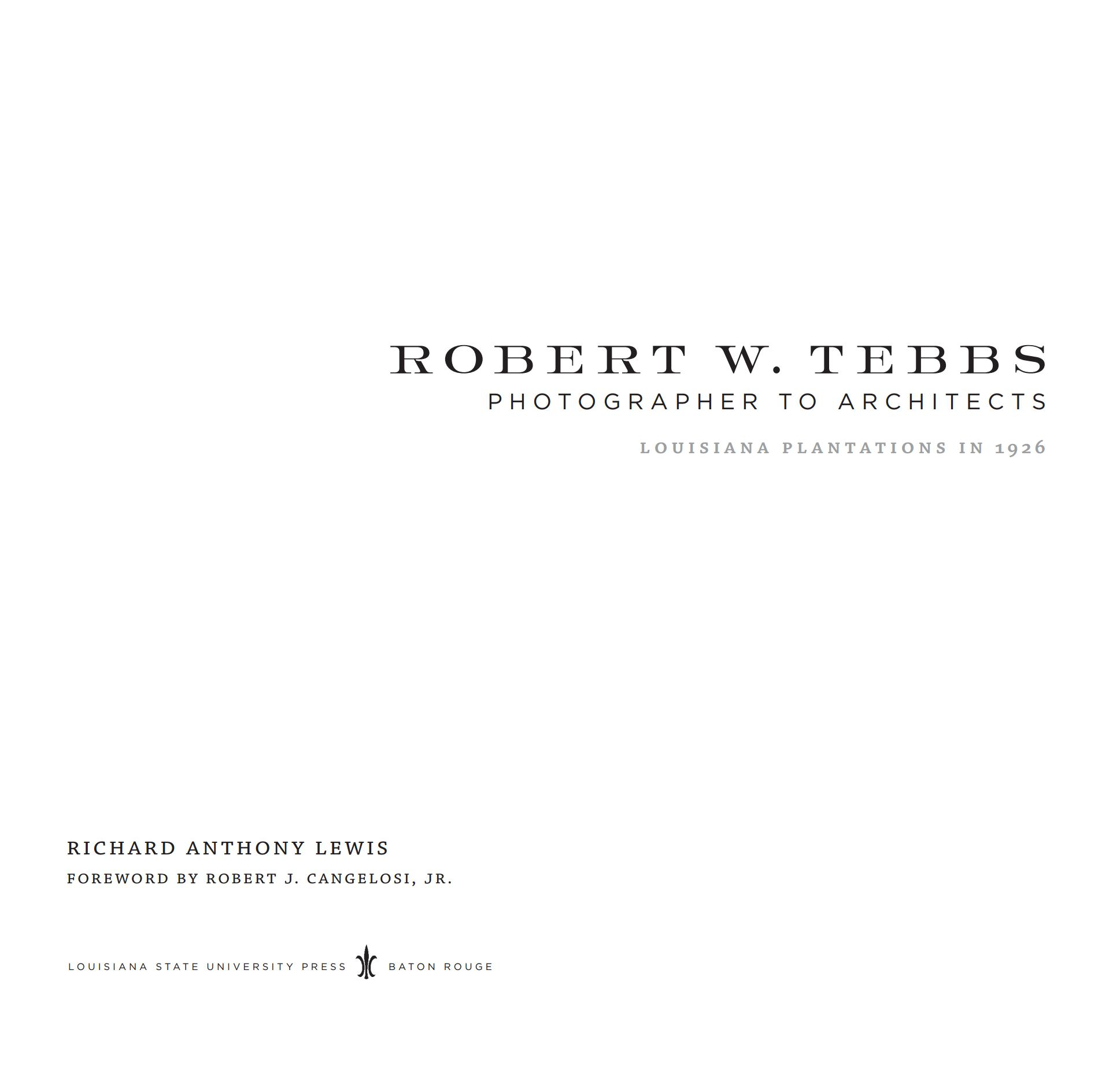 Robert W. Tebbs, Photographer to Architects: Louisiana Plantations in 1926 / Richard Anthony Lewis ; foreword by Robert J. Cangelosi, Jr. — Baton Rouge, Louisiana : Louisiana State University Press, 2011