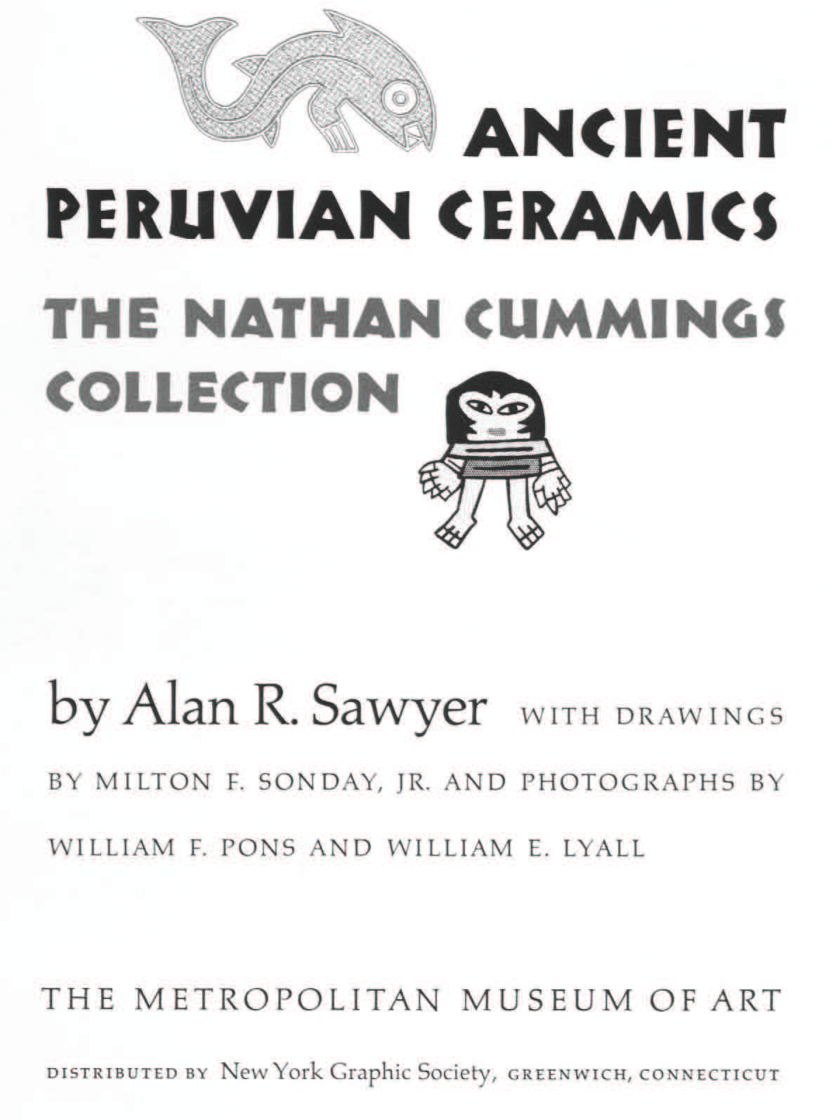 Ancient Peruvian Ceramics: The Nathan Cummings Collection / by Alan R. Sawyer with drawings by Milton F. Sonday, Jr. and photographs by William F. Pons and William E. Lyall. — New York : The Metropolitan Museum of Art, 1966