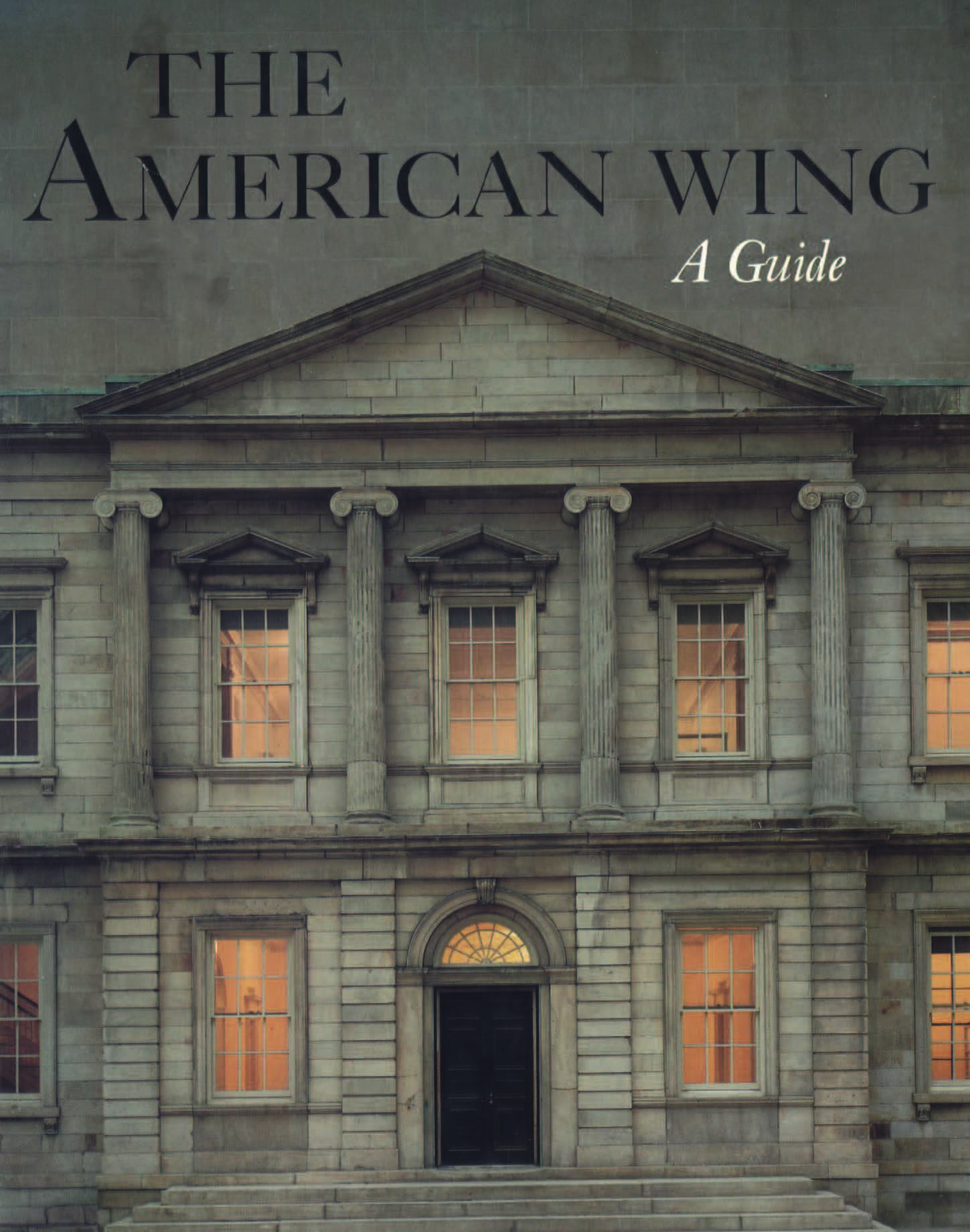 The American Wing : A Guide / by Marshall B. Davidson. — New York : The Metropolitan Museum of Art, 1980